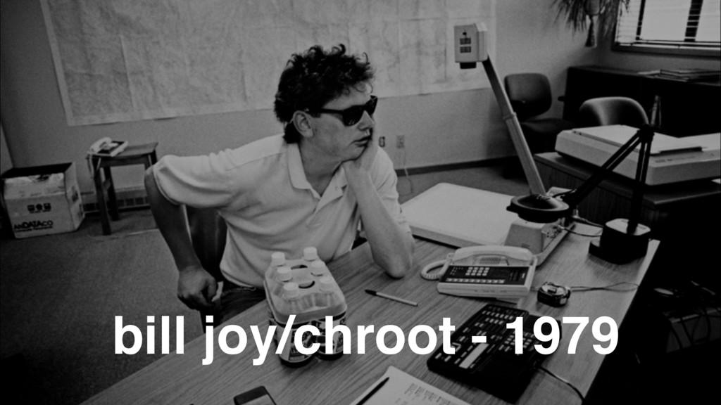 bill joy/chroot - 1979