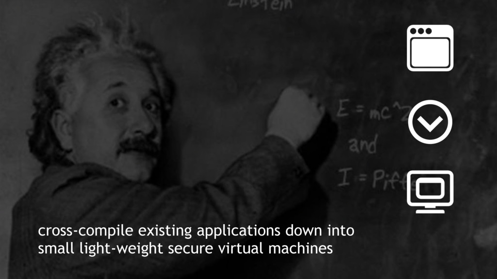 cross-compile existing applications down into s...