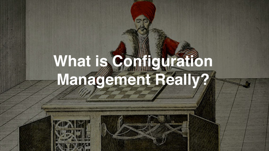 What is Configuration Management Really?