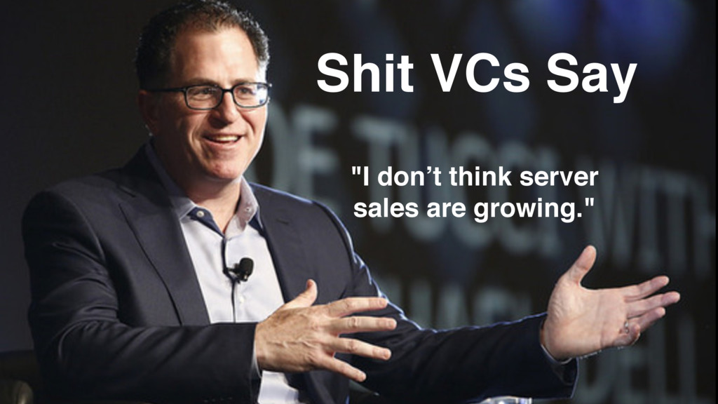 """Shit VCs Say """"I don't think server sales are gr..."""