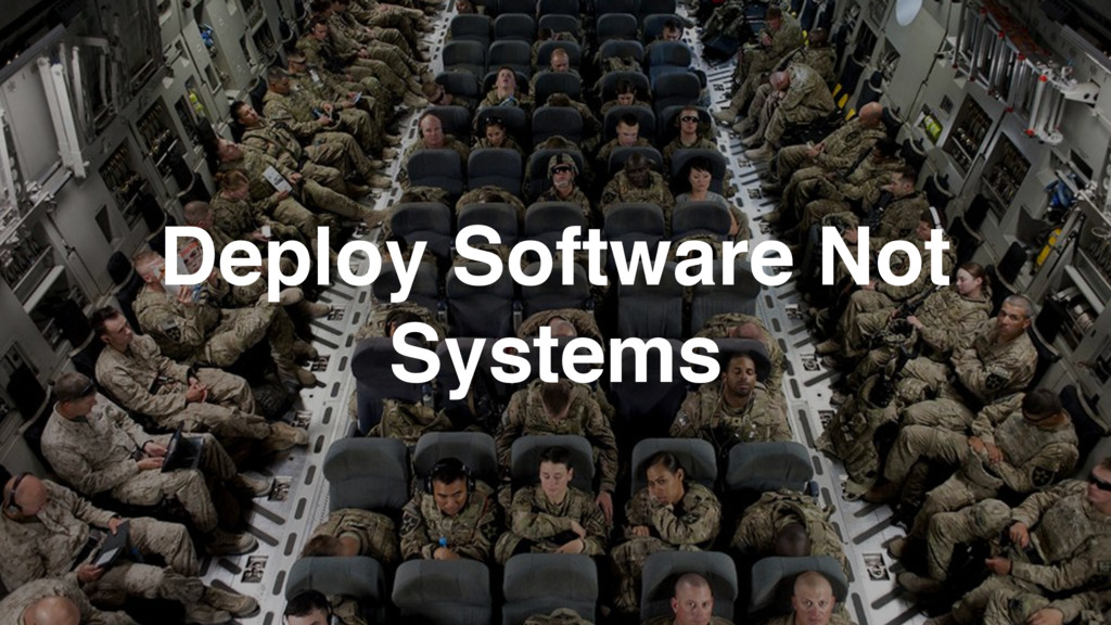 Deploy Software Not Systems