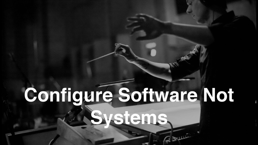 Configure Software Not Systems