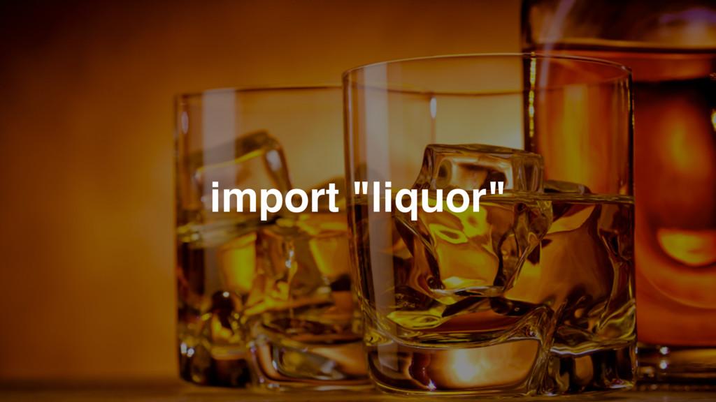 "import ""liquor"""