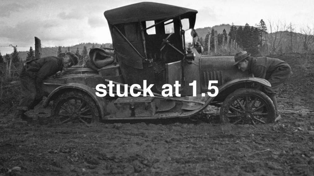 stuck at 1.5