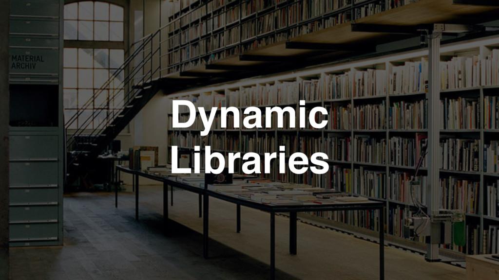 Dynamic Libraries