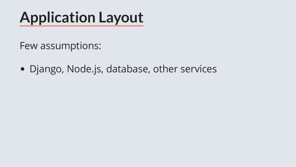 Application Layout Few assumptions: Django, Nod...