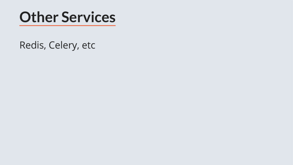 Other Services Redis, Celery, etc