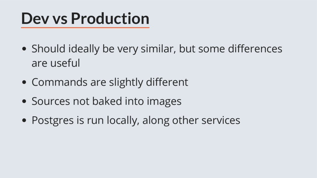 Dev vs Production Should ideally be very simila...