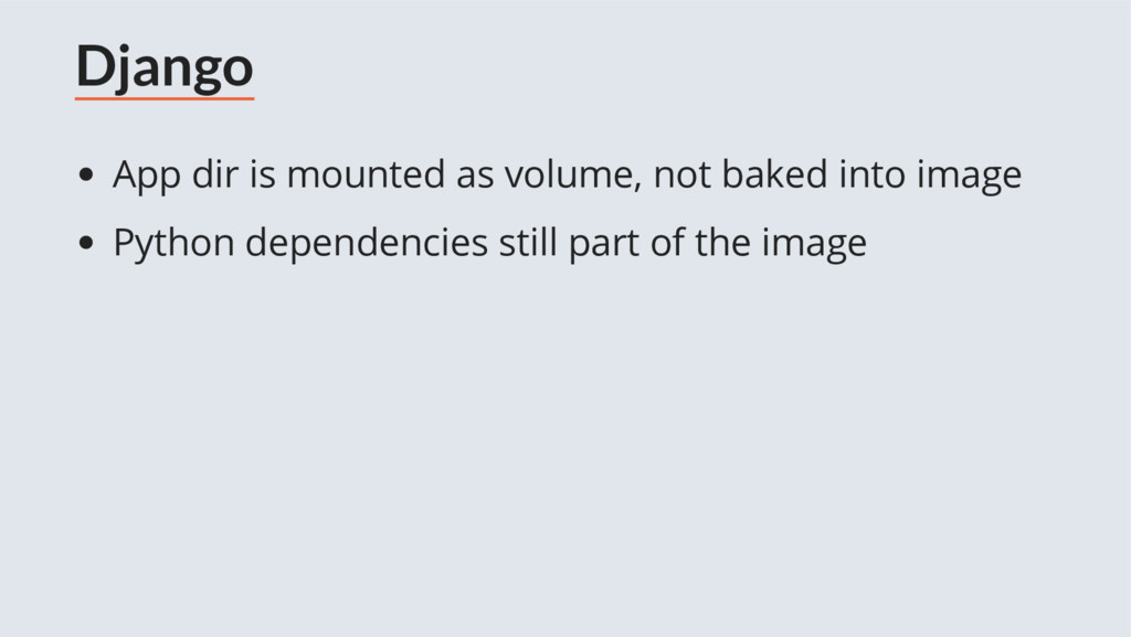 Django App dir is mounted as volume, not baked ...