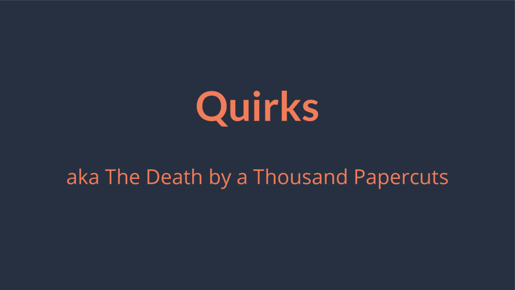 Quirks aka The Death by a Thousand Papercuts