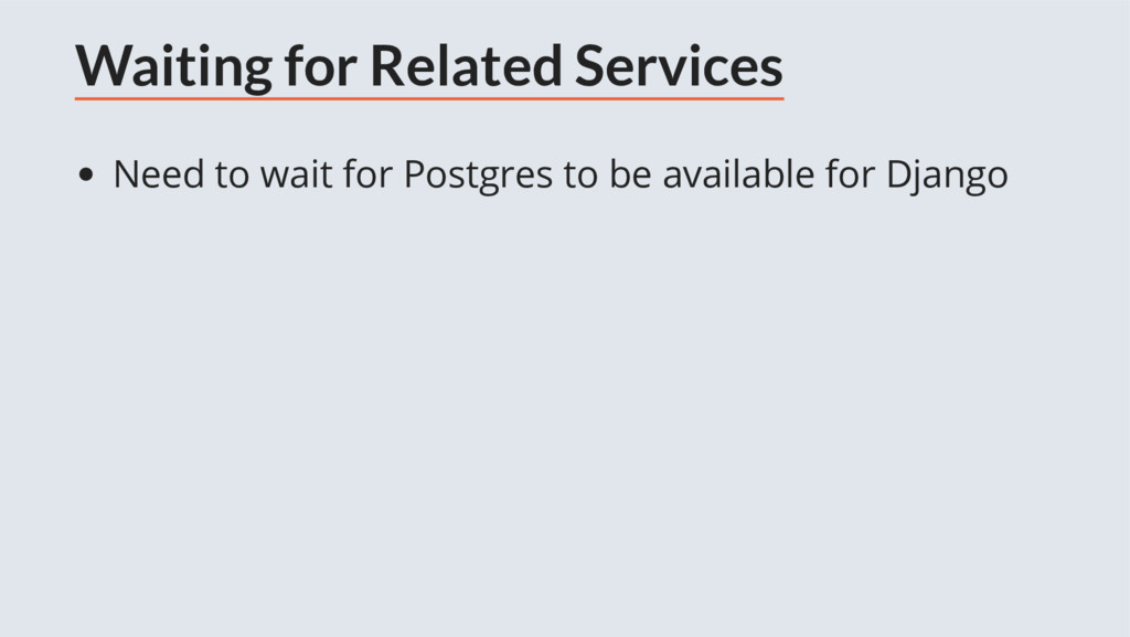 Waiting for Related Services Need to wait for P...