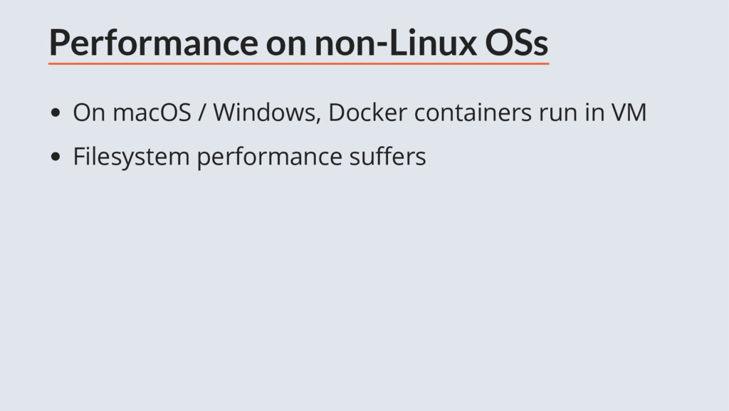 Performance on non-Linux OSs On macOS / Windows...