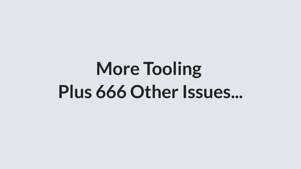 More Tooling Plus 666 Other Issues...