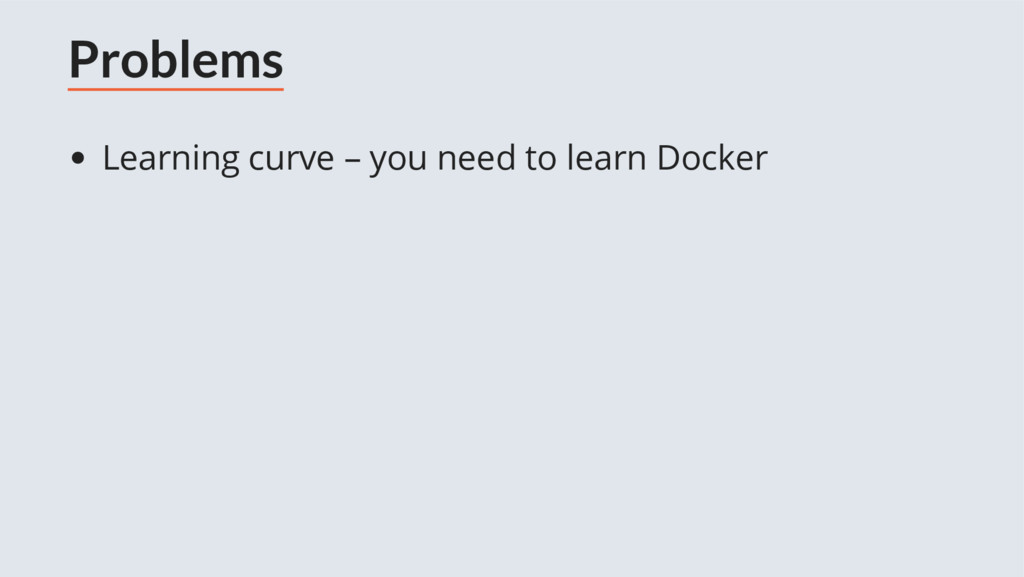 Problems Learning curve – you need to learn Doc...