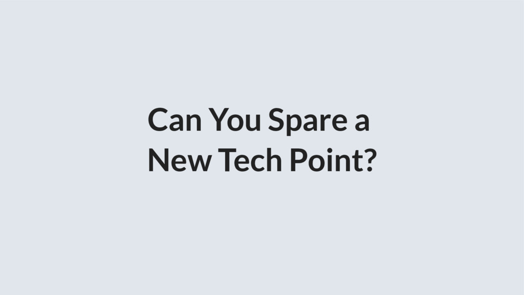 Can You Spare a New Tech Point?