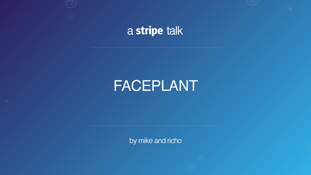a talk by mike and richo FACEPLANT