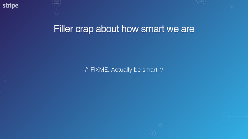 Filler crap about how smart we are /* FIXME: Ac...