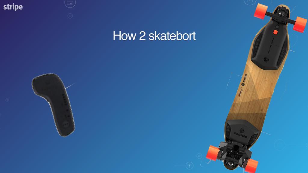 How 2 skatebort