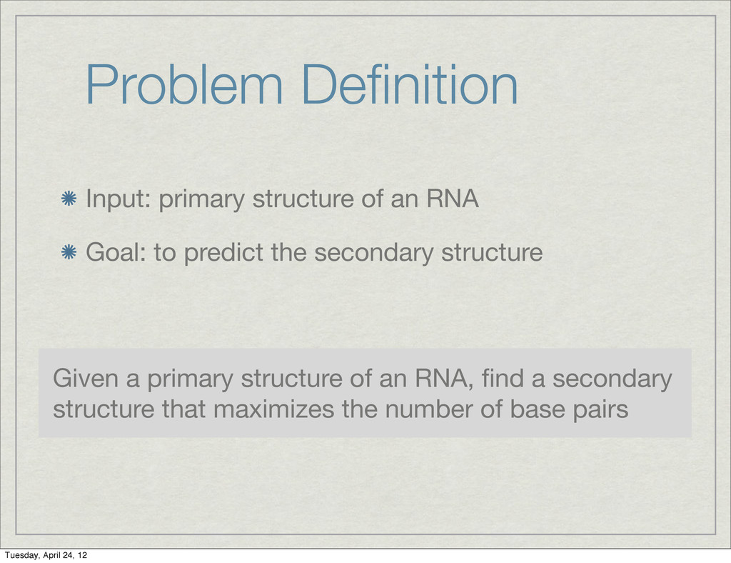 Problem Definition Input: primary structure of a...