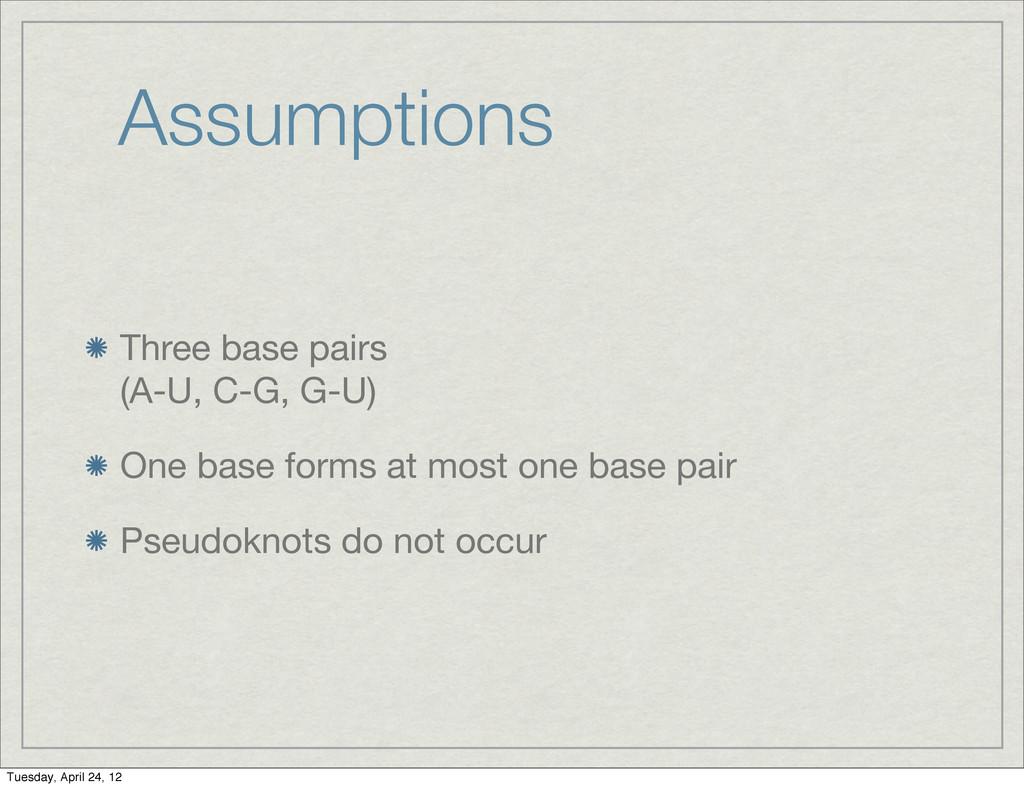 Assumptions Three base pairs (A-U, C-G, G-U) On...