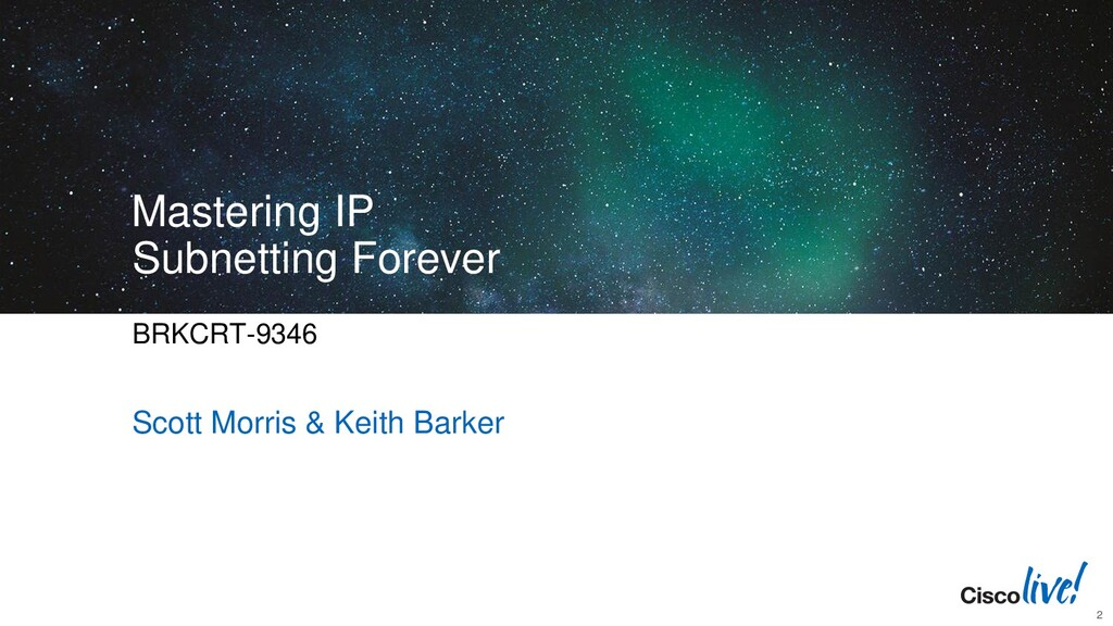 Mastering IP Subnetting Forever BRKCRT-9346 Sco...
