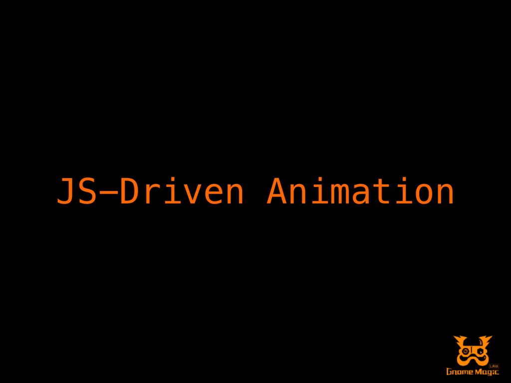JS-Driven Animation