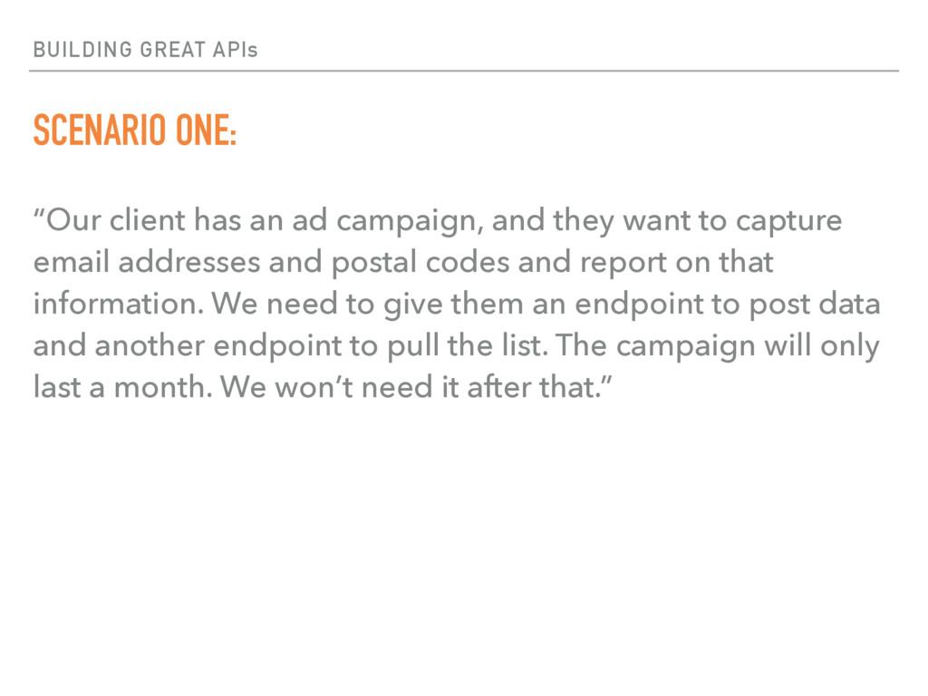"BUILDING GREAT APIs SCENARIO ONE: ""Our client h..."