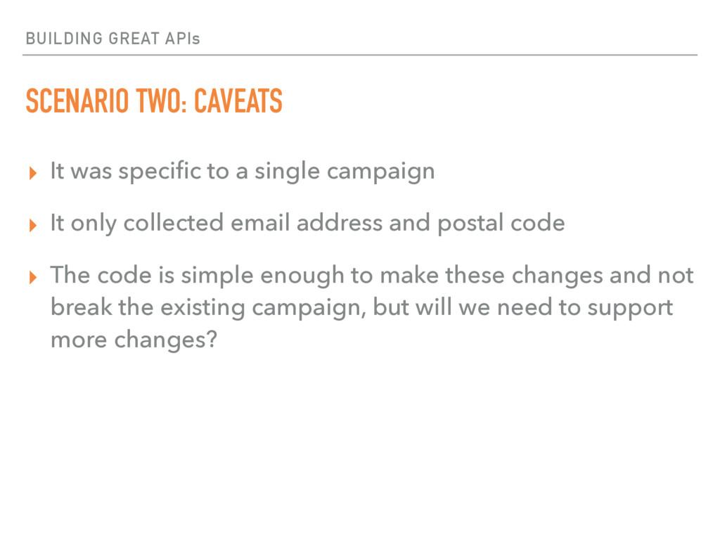 BUILDING GREAT APIs SCENARIO TWO: CAVEATS ▸ It ...