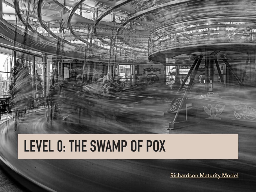 LEVEL 0: THE SWAMP OF POX Richardson Maturity M...