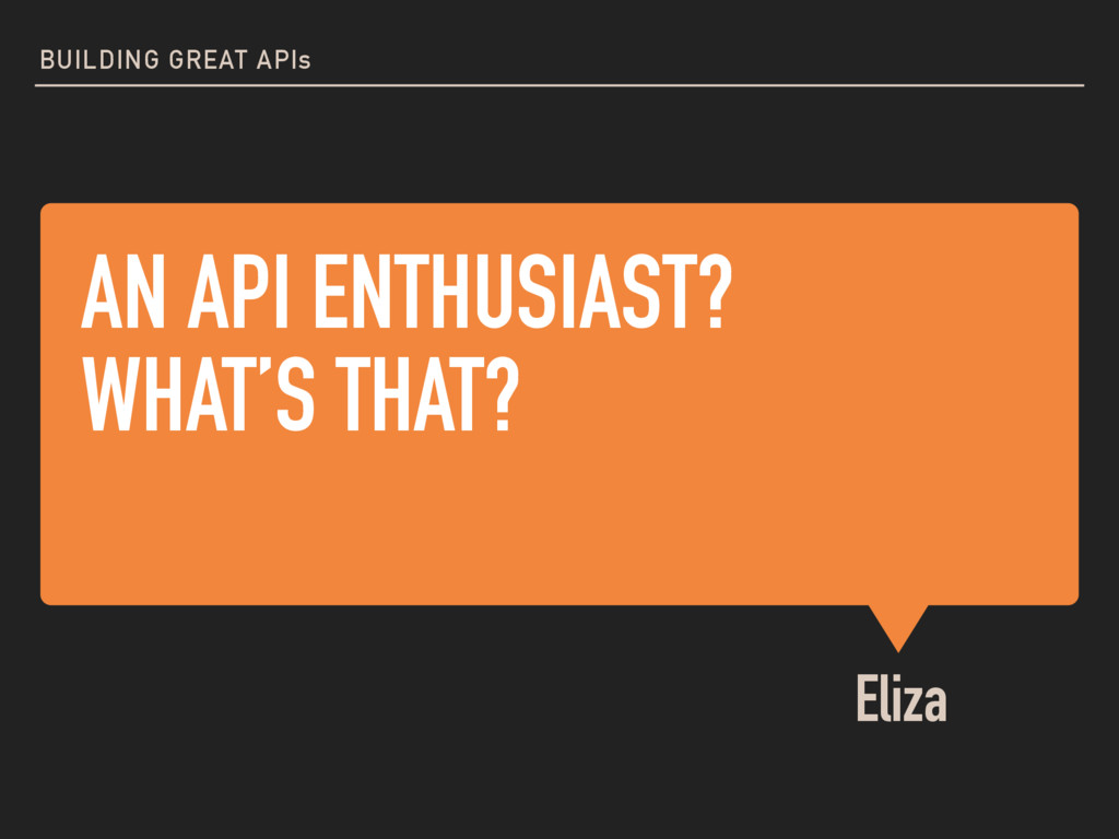 AN API ENTHUSIAST? WHAT'S THAT? Eliza BUILDING ...