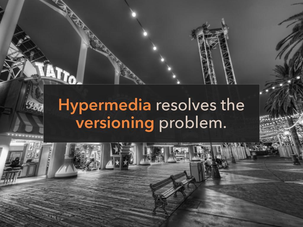 Hypermedia resolves the versioning problem.