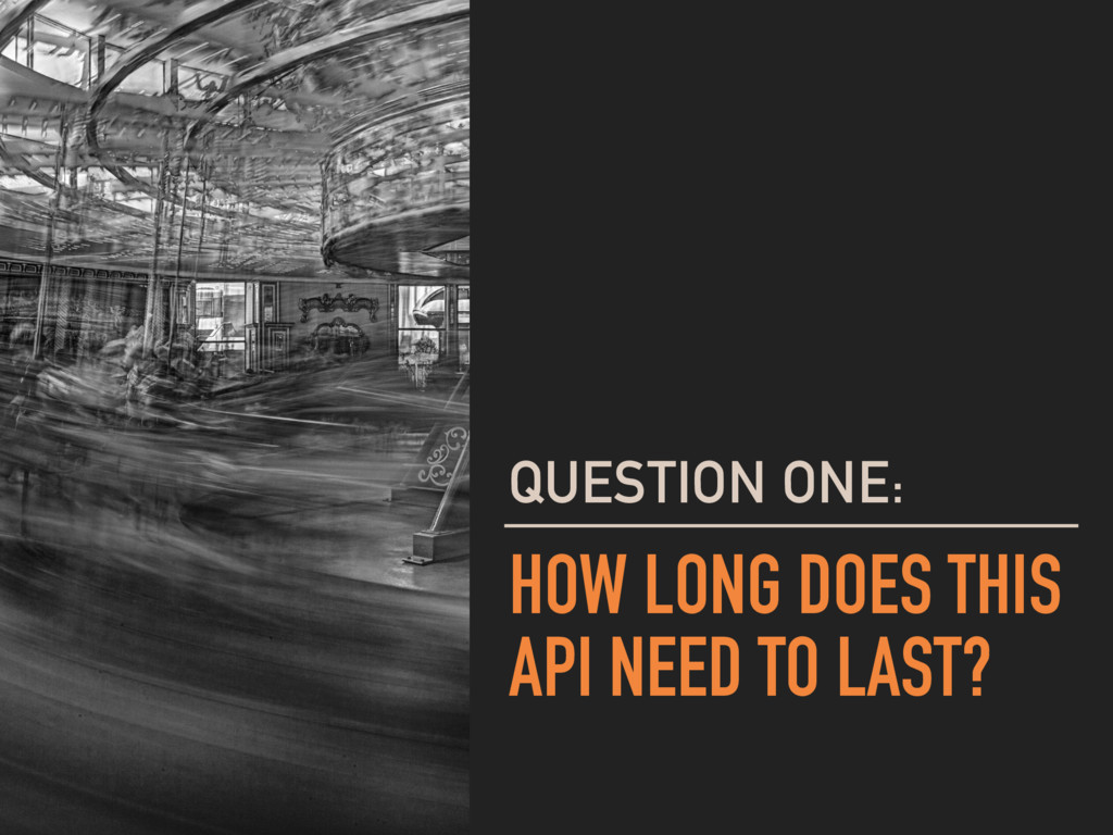 HOW LONG DOES THIS API NEED TO LAST? QUESTION O...