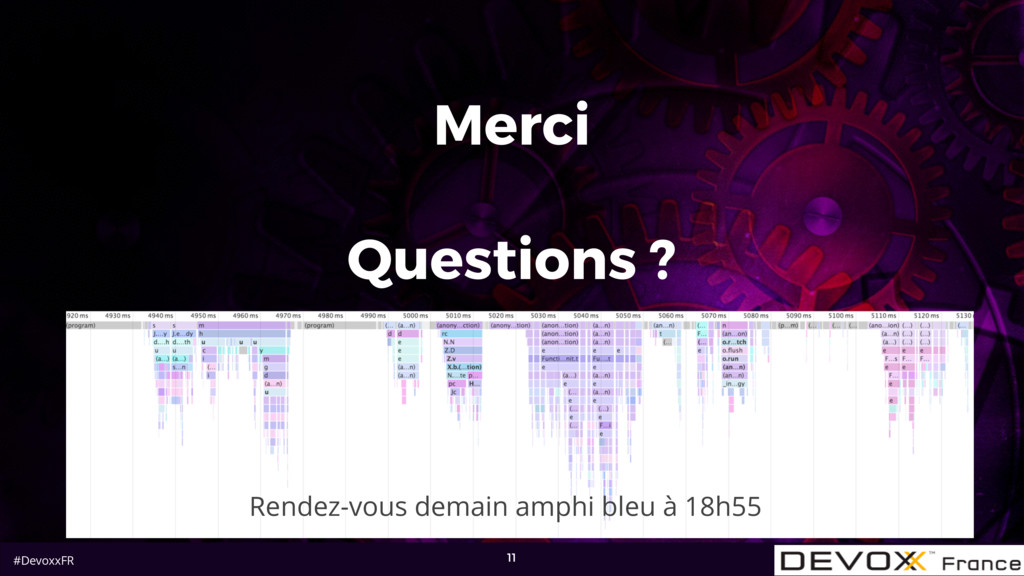 #DevoxxFR Merci Questions ? 11 Rendez-vous dema...