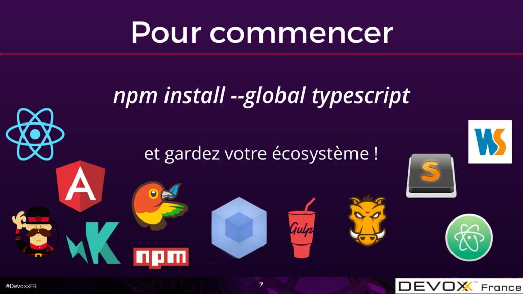 #DevoxxFR Pour commencer 7 npm install --global...