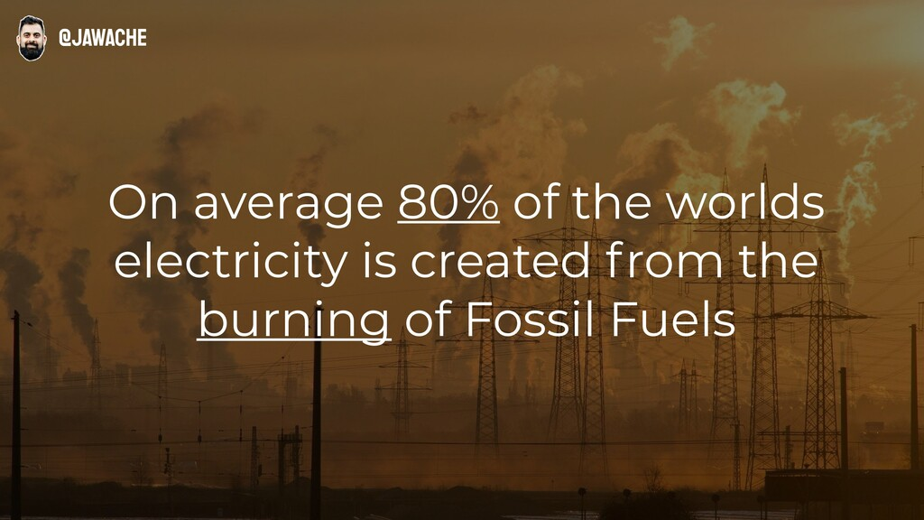 On average 80% of the worlds electricity is cre...