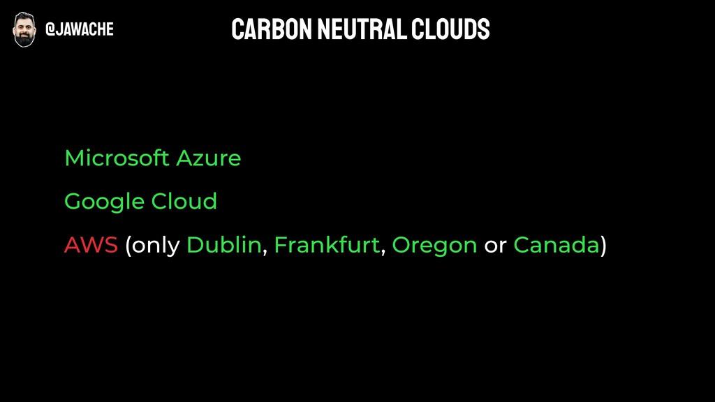 Microsoft Azure Google Cloud AWS (only Dublin, ...