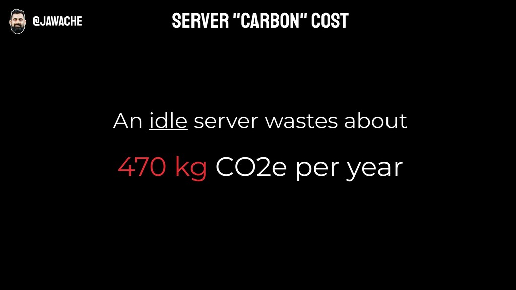 @jawache An idle server wastes about 470 kg CO2...