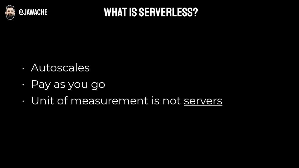 • Autoscales • Pay as you go • Unit of measurem...