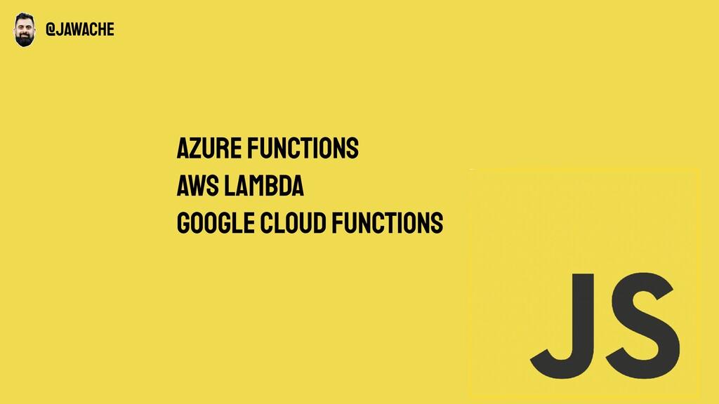 Azure functions AWS Lambda Google cloud functio...