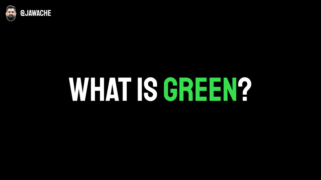 What is Green? @jawache