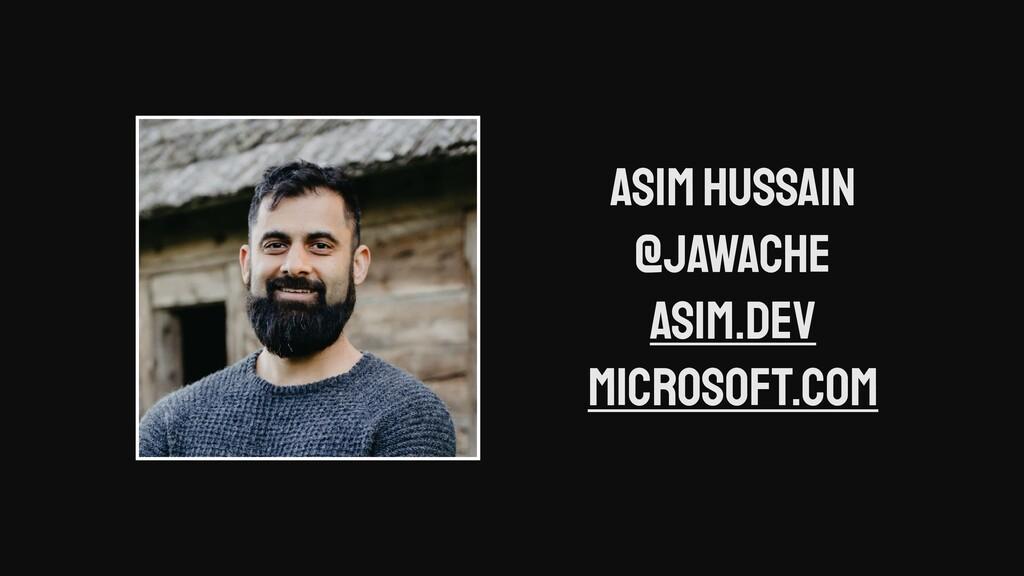 Asim Hussain @jawache asim.dev microsoft.com