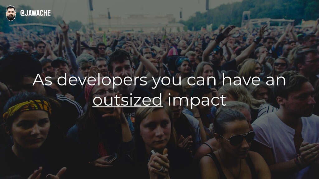 As developers you can have an outsized impact @...