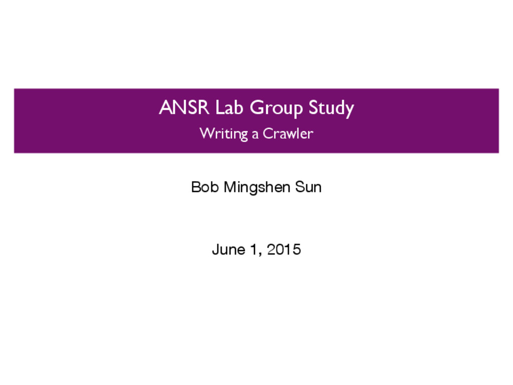 ANSR Lab Group Study Writing a Crawler Bob Ming...