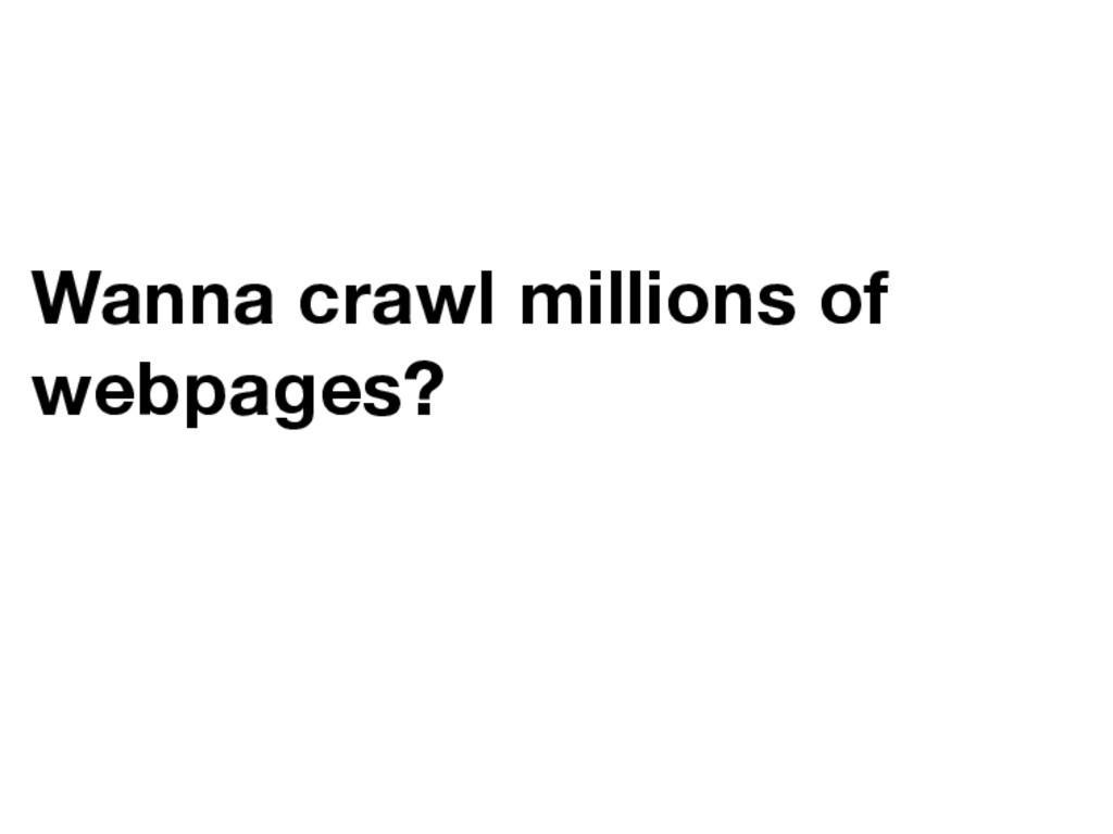 Wanna crawl millions of webpages?