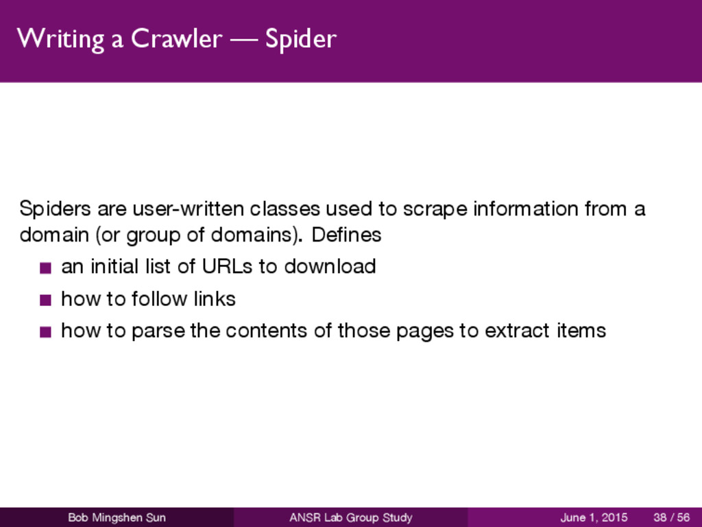 Writing a Crawler — Spider Spiders are user-wri...