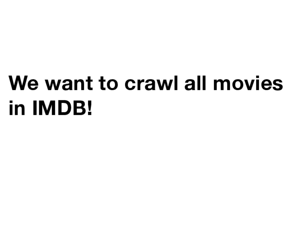 We want to crawl all movies in IMDB!
