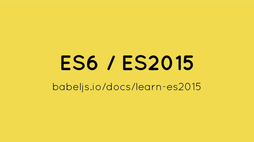 ES6 / ES2015 babeljs.io/docs/learn-es2015