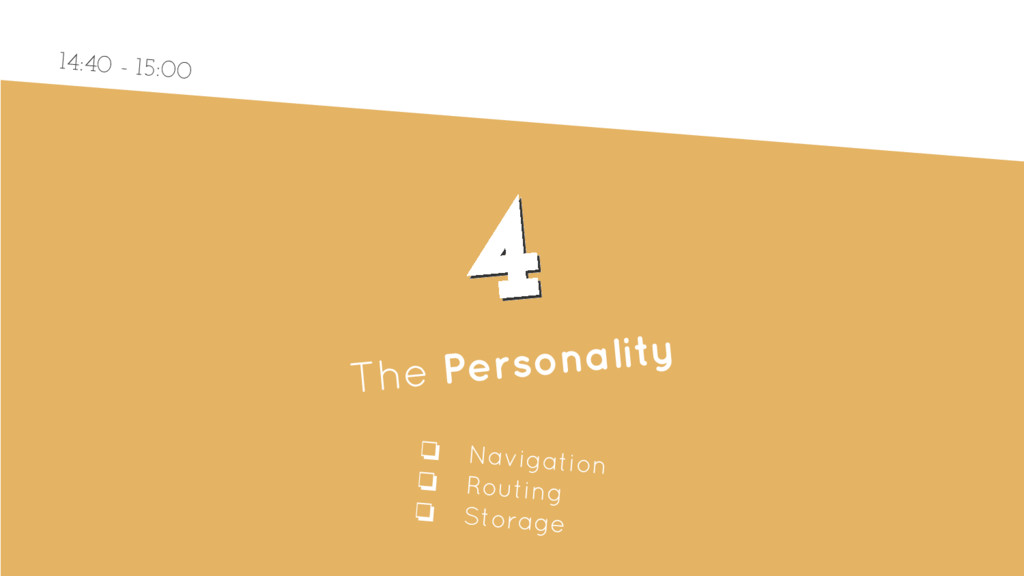 4 4 The Personality ❏ Navigation ❏ Routing ❏ St...