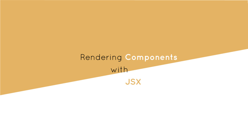 Rendering Components with JSX