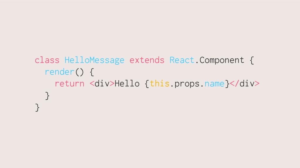class HelloMessage extends React.Component { re...